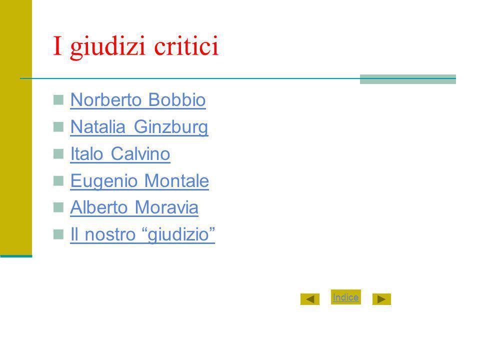 I giudizi critici Norberto Bobbio Natalia Ginzburg Italo Calvino Eugenio Montale Alberto Moravia Il nostro giudizio Indice