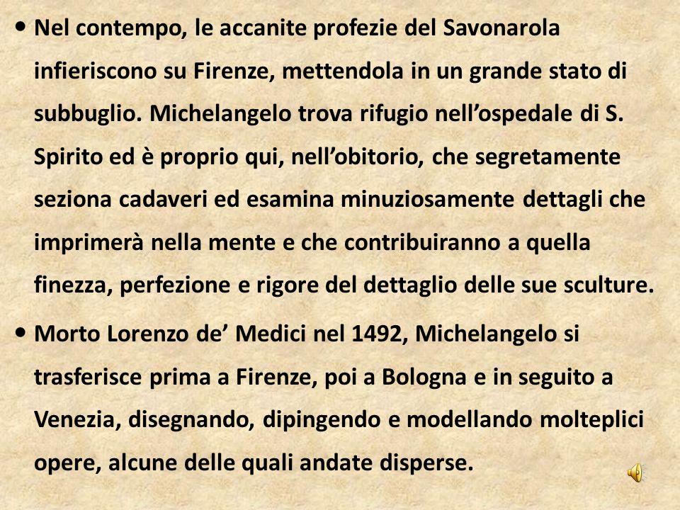 Nel contempo, le accanite profezie del Savonarola infieriscono su Firenze, mettendola in un grande stato di subbuglio. Michelangelo trova rifugio nell