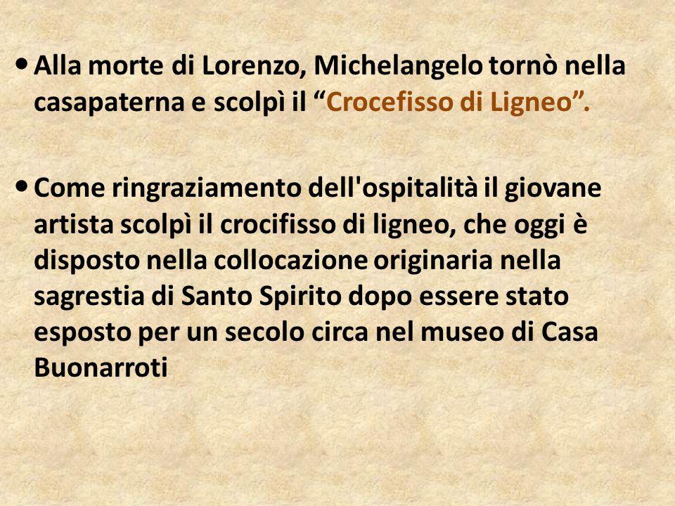 Alla morte di Lorenzo, Michelangelo tornò nella casapaterna e scolpì il Crocefisso di Ligneo. Come ringraziamento dell'ospitalità il giovane artista s