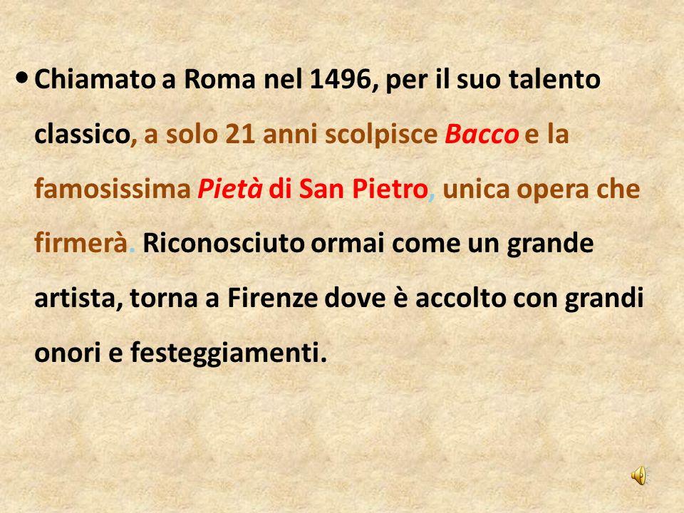 Chiamato a Roma nel 1496, per il suo talento classico, a solo 21 anni scolpisce Bacco e la famosissima Pietà di San Pietro, unica opera che firmerà. R