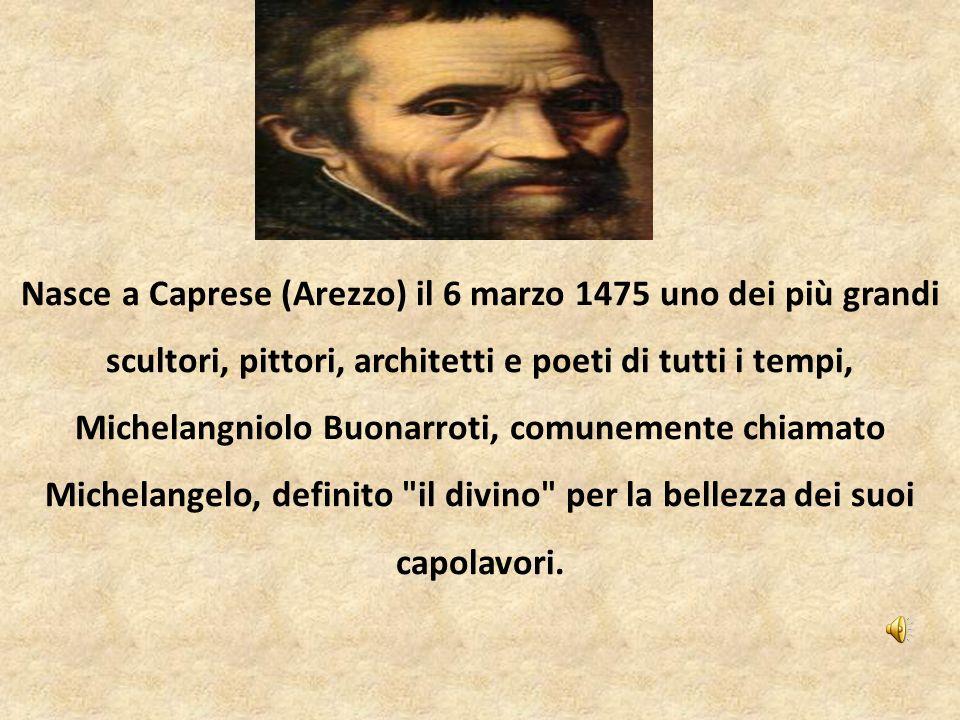 Nasce a Caprese (Arezzo) il 6 marzo 1475 uno dei più grandi scultori, pittori, architetti e poeti di tutti i tempi, Michelangniolo Buonarroti, comunem