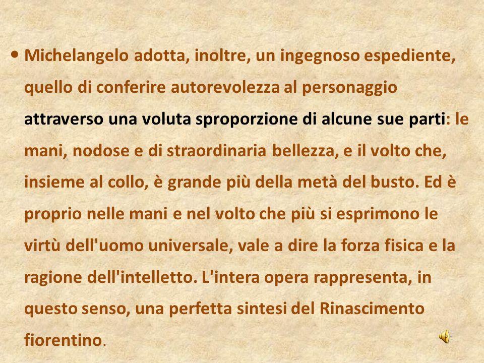 Michelangelo adotta, inoltre, un ingegnoso espediente, quello di conferire autorevolezza al personaggio attraverso una voluta sproporzione di alcune s