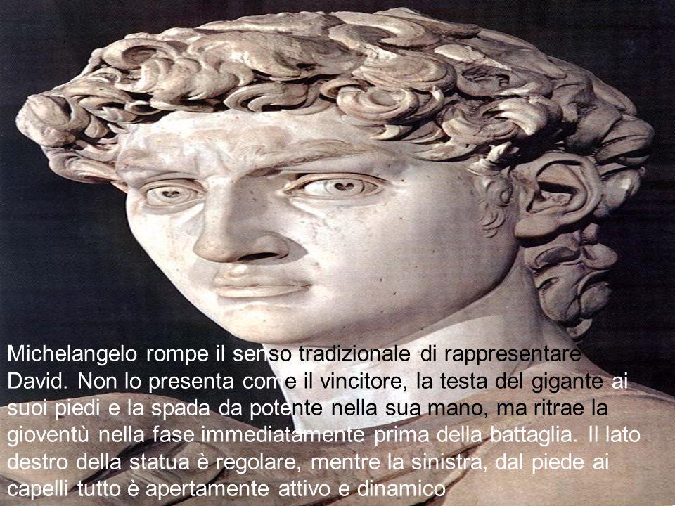 Michelangelo rompe il senso tradizionale di rappresentare David. Non lo presenta come il vincitore, la testa del gigante ai suoi piedi e la spada da p