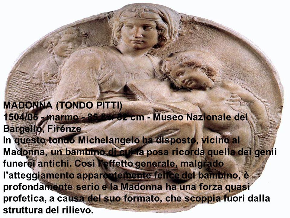 MADONNA (TONDO PITTI) 1504/05 - marmo - 85,8 x 82 cm - Museo Nazionale del Bargello, Firenze In questo tondo Michelangelo ha disposto, vicino al Madon