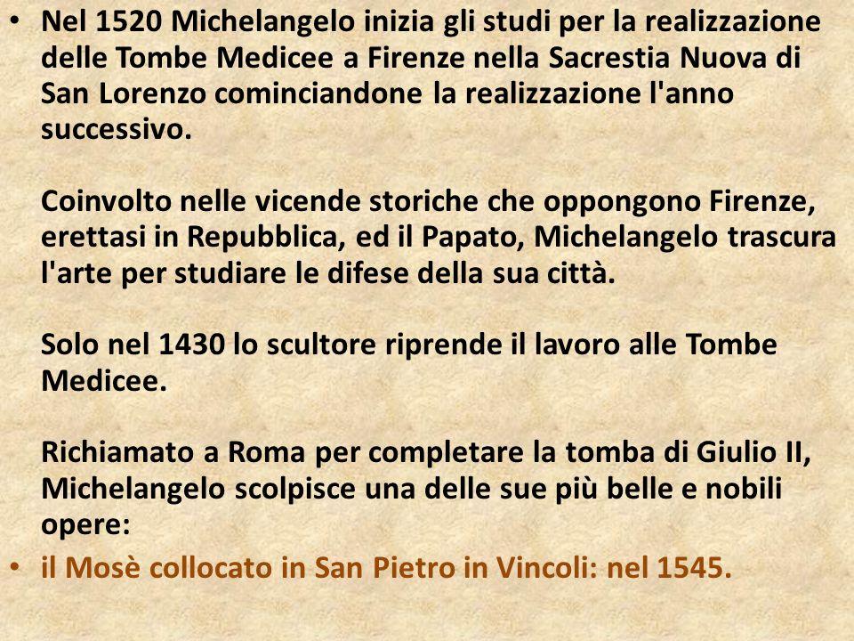 Nel 1520 Michelangelo inizia gli studi per la realizzazione delle Tombe Medicee a Firenze nella Sacrestia Nuova di San Lorenzo cominciandone la realiz