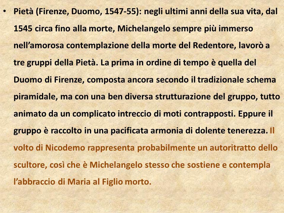 Pietà (Firenze, Duomo, 1547-55): negli ultimi anni della sua vita, dal 1545 circa fino alla morte, Michelangelo sempre più immerso nellamorosa contemp
