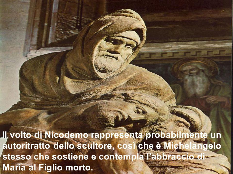 Il volto di Nicodemo rappresenta probabilmente un autoritratto dello scultore, così che è Michelangelo stesso che sostiene e contempla labbraccio di M
