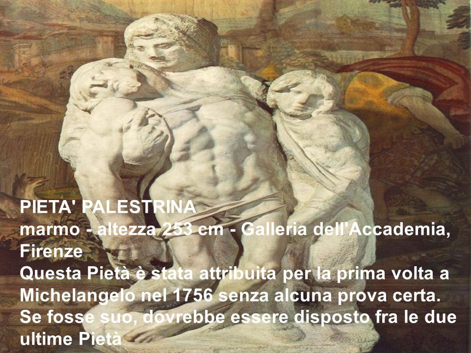 PIETA' PALESTRINA marmo - altezza 253 cm - Galleria dell'Accademia, Firenze Questa Pietà è stata attribuita per la prima volta a Michelangelo nel 1756
