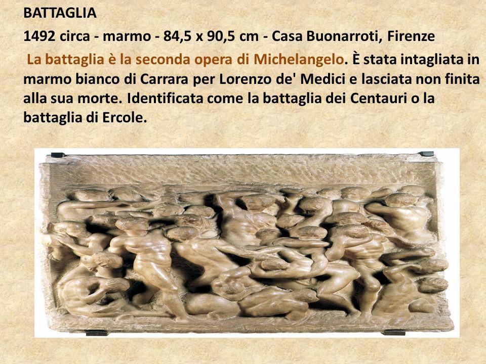 BATTAGLIA 1492 circa - marmo - 84,5 x 90,5 cm - Casa Buonarroti, Firenze La battaglia è la seconda opera di Michelangelo. È stata intagliata in marmo