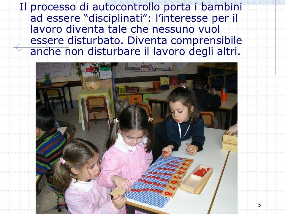 5 Il processo di autocontrollo porta i bambini ad essere disciplinati: linteresse per il lavoro diventa tale che nessuno vuol essere disturbato. Diven