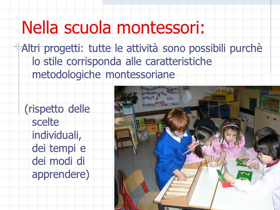 8 Nella scuola montessori: Altri progetti: tutte le attività sono possibili purchè lo stile corrisponda alle caratteristiche metodologiche montessoria