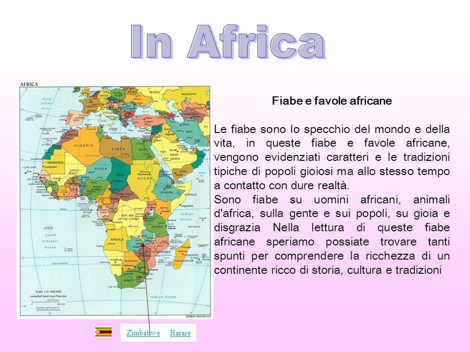 Fiabe e favole africane Le fiabe sono lo specchio del mondo e della vita, in queste fiabe e favole africane, vengono evidenziati caratteri e le tradiz