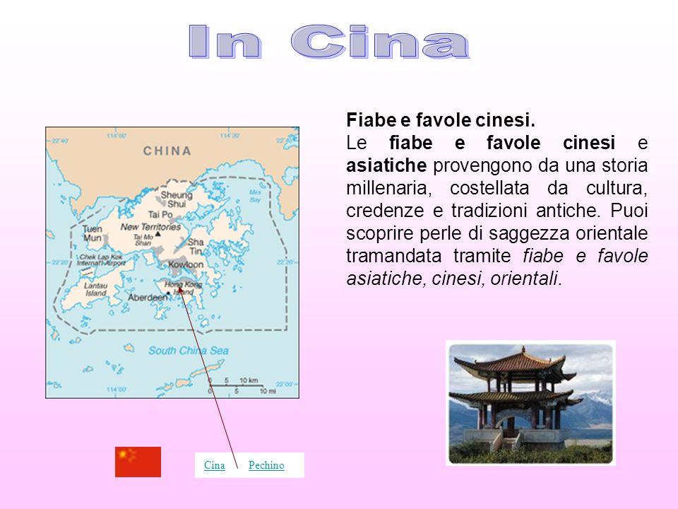 Fiabe e favole cinesi. Le fiabe e favole cinesi e asiatiche provengono da una storia millenaria, costellata da cultura, credenze e tradizioni antiche.