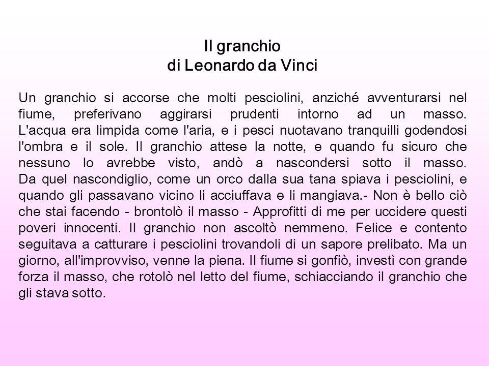 Il granchio di Leonardo da Vinci Un granchio si accorse che molti pesciolini, anziché avventurarsi nel fiume, preferivano aggirarsi prudenti intorno a