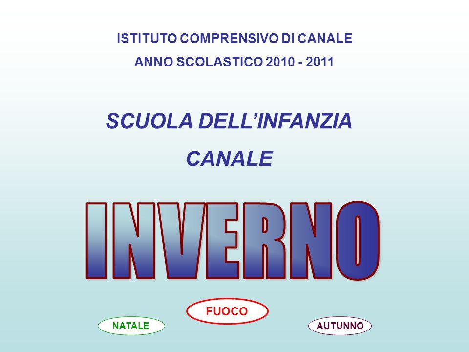 ISTITUTO COMPRENSIVO DI CANALE ANNO SCOLASTICO 2010 - 2011 SCUOLA DELLINFANZIA CANALE AUTUNNONATALE FUOCO