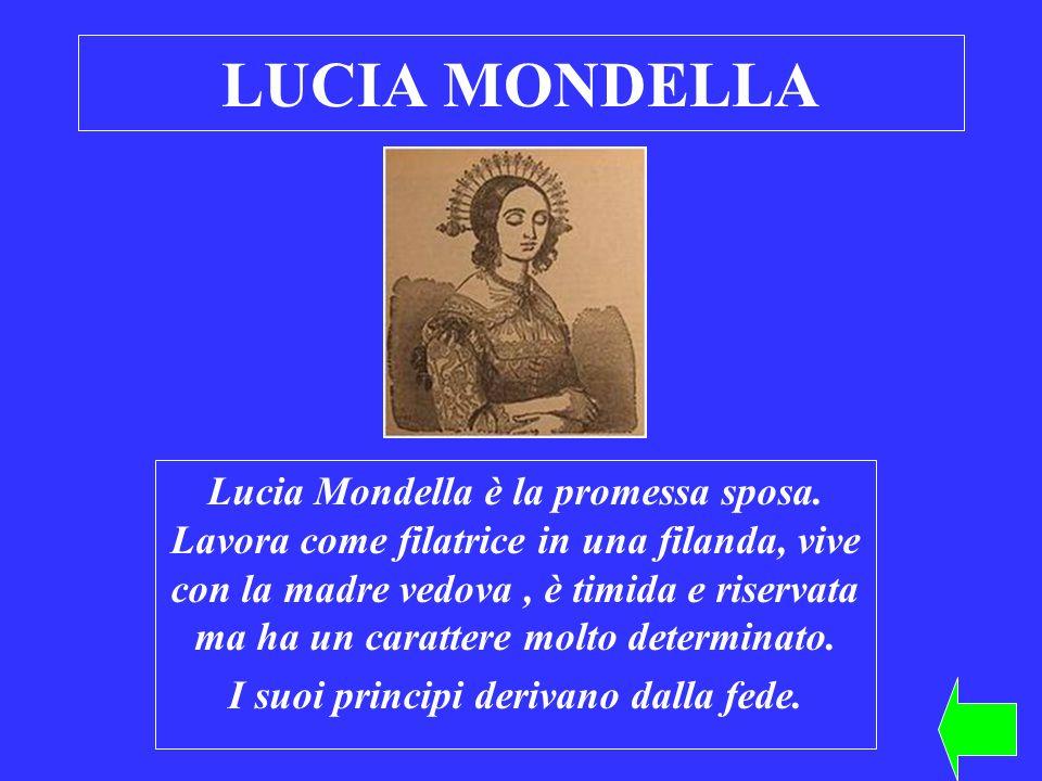 LUCIA MONDELLA Lucia Mondella è la promessa sposa. Lavora come filatrice in una filanda, vive con la madre vedova, è timida e riservata ma ha un carat