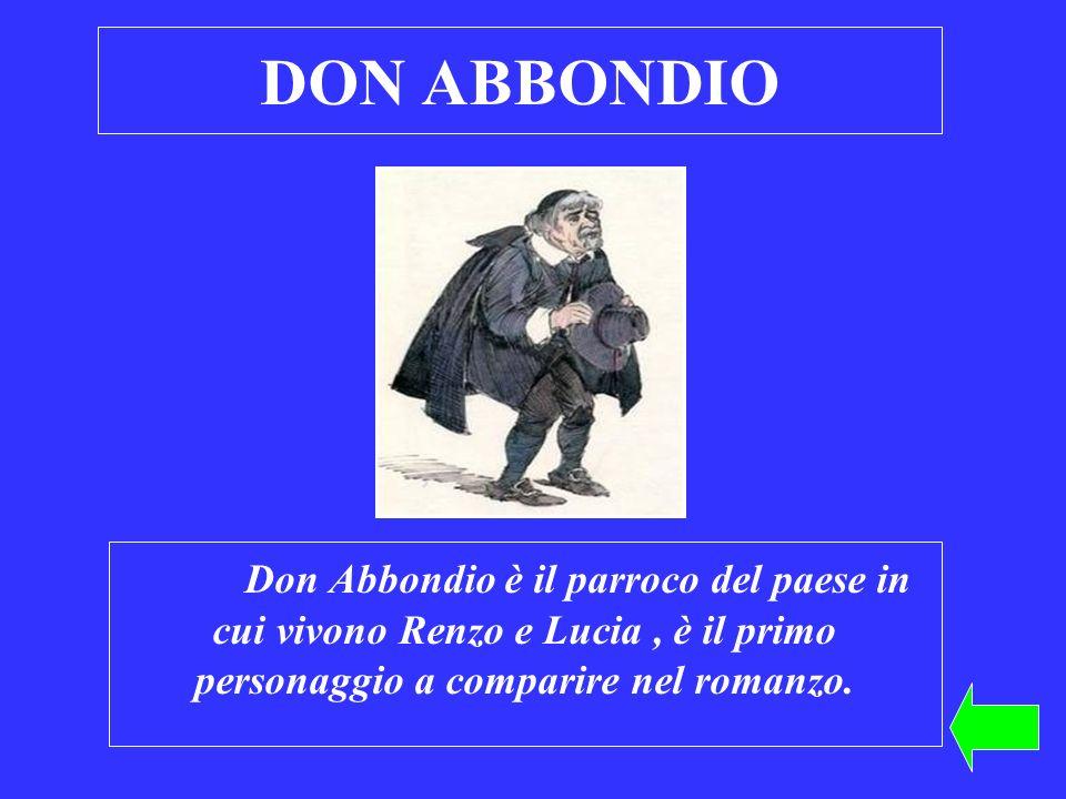 DON ABBONDIO Don Abbondio è il parroco del paese in cui vivono Renzo e Lucia, è il primo personaggio a comparire nel romanzo.