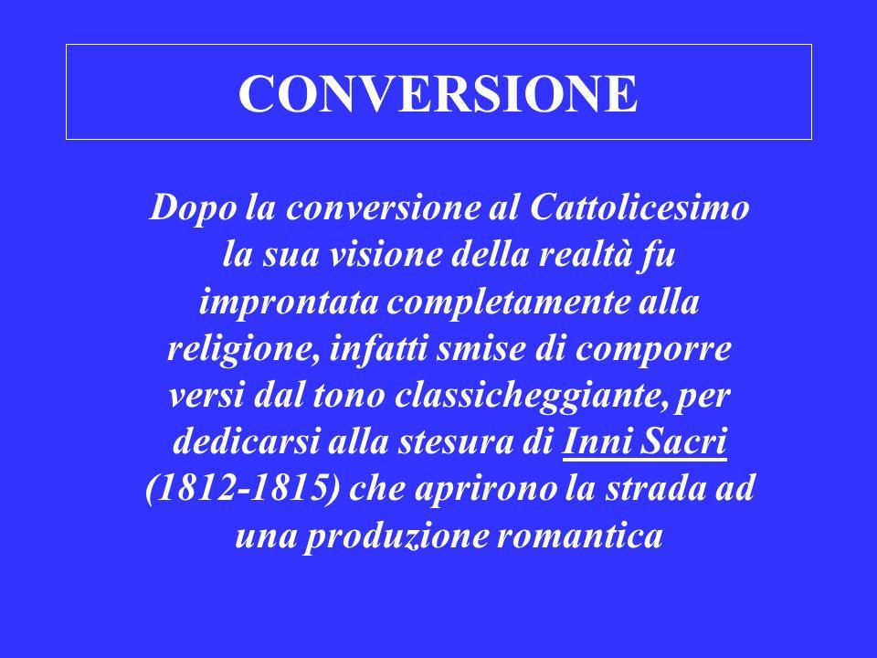 CONVERSIONE Dopo la conversione al Cattolicesimo la sua visione della realtà fu improntata completamente alla religione, infatti smise di comporre ver