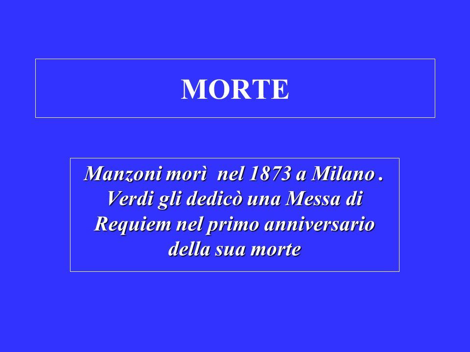 MORTE Manzoni morì nel 1873 a Milano. Verdi gli dedicò una Messa di Requiem nel primo anniversario della sua morte
