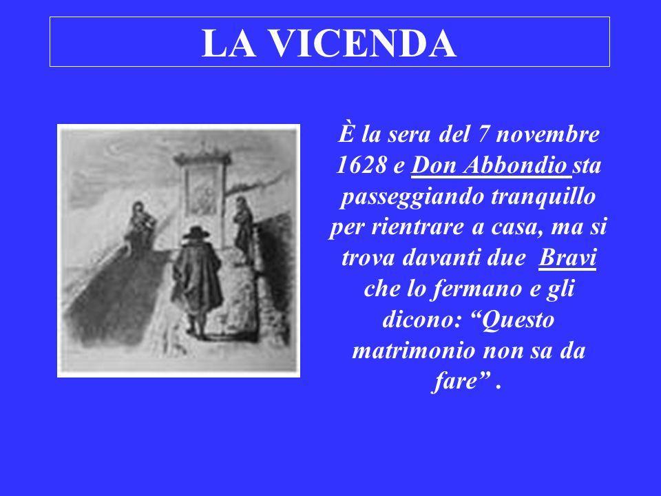 LA VICENDA È la sera del 7 novembre 1628 e Don Abbondio sta passeggiando tranquillo per rientrare a casa, ma si trova davanti due Bravi che lo fermano