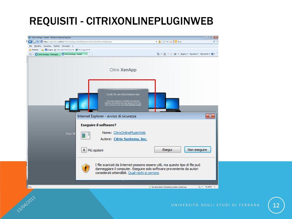 REQUISITI - CITRIXONLINEPLUGINWEB 13/04/2011 UNIVERSITÀ DEGLI STUDI DI FERRARA 12