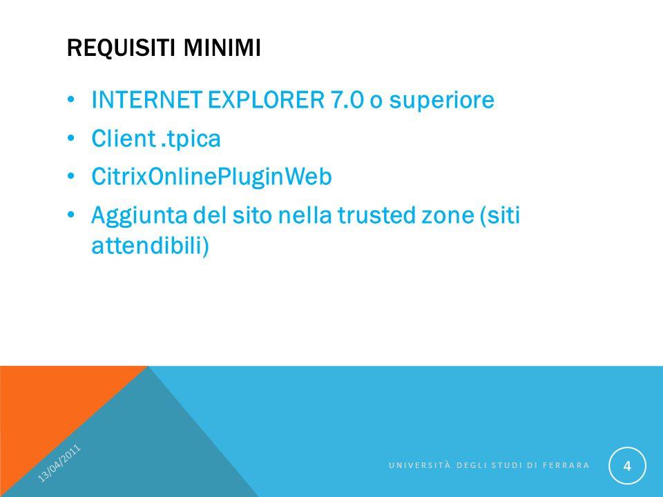 REQUISITI MINIMI INTERNET EXPLORER 7.0 o superiore Client.tpica CitrixOnlinePluginWeb Aggiunta del sito nella trusted zone (siti attendibili) 13/04/2011 UNIVERSITÀ DEGLI STUDI DI FERRARA 4