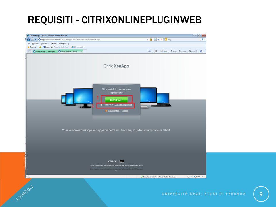 REQUISITI - CITRIXONLINEPLUGINWEB 13/04/2011 UNIVERSITÀ DEGLI STUDI DI FERRARA 10