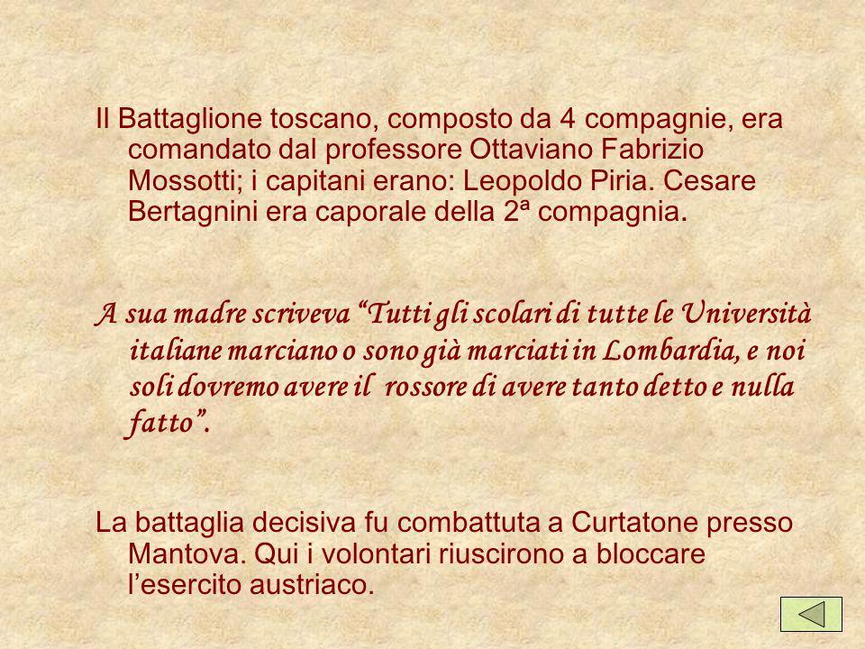 Il Battaglione toscano, composto da 4 compagnie, era comandato dal professore Ottaviano Fabrizio Mossotti; i capitani erano: Leopoldo Piria.