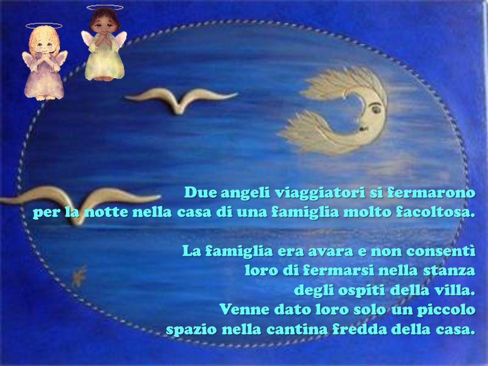 Due angeli viaggiatori si fermarono per la notte nella casa di una famiglia molto facoltosa.
