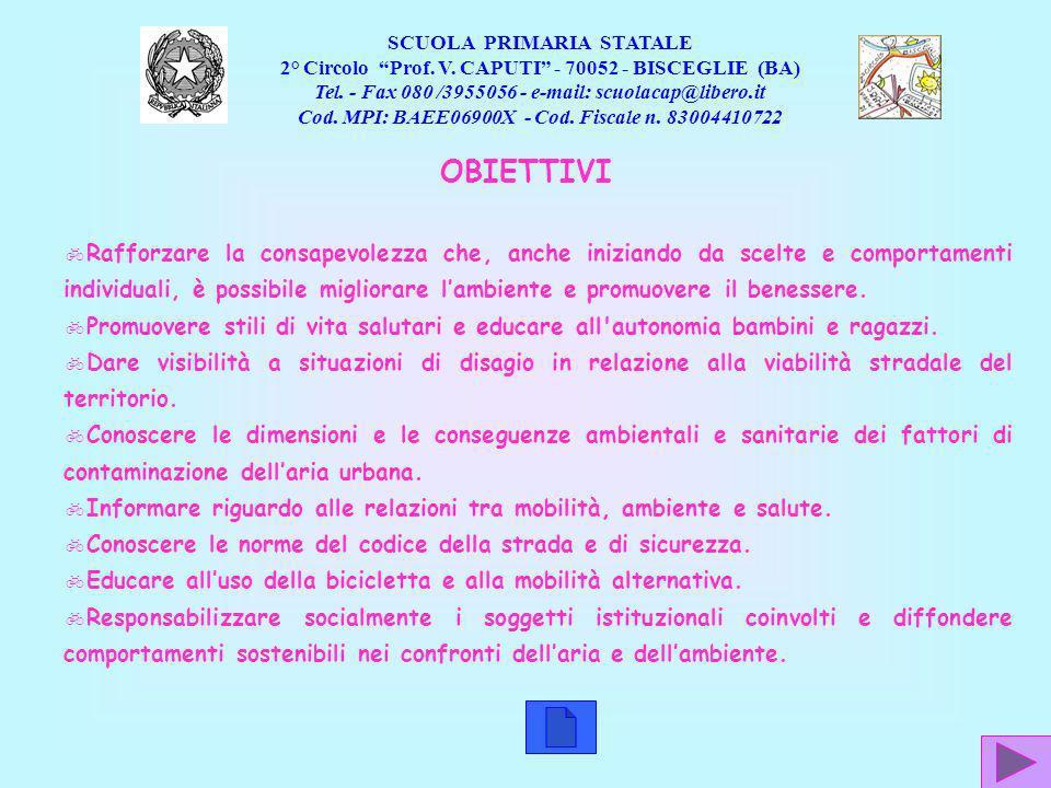 SCUOLA PRIMARIA STATALE 2° Circolo Prof. V. CAPUTI - 70052 - BISCEGLIE (BA) Tel. - Fax 080 /3955056 - e-mail: scuolacap@libero.it Cod. MPI: BAEE06900X