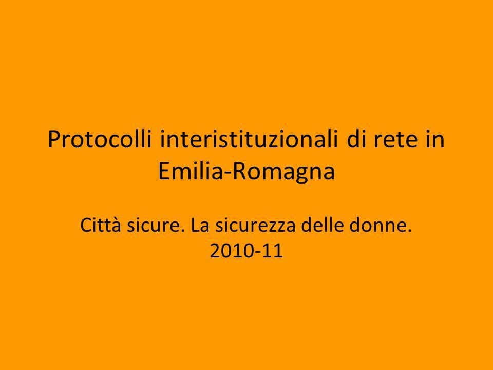Protocolli interistituzionali di rete in Emilia-Romagna Città sicure. La sicurezza delle donne. 2010-11