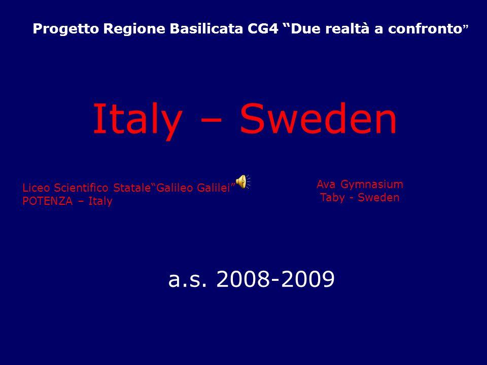 Progetto Regione Basilicata CG4 Due realtà a confronto Italy – Sweden Liceo Scientifico StataleGalileo Galilei POTENZA – Italy Ava Gymnasium Taby - Sw