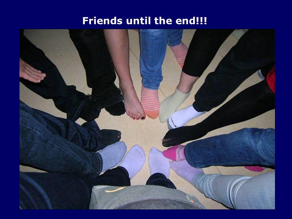 Friends until the end!!!