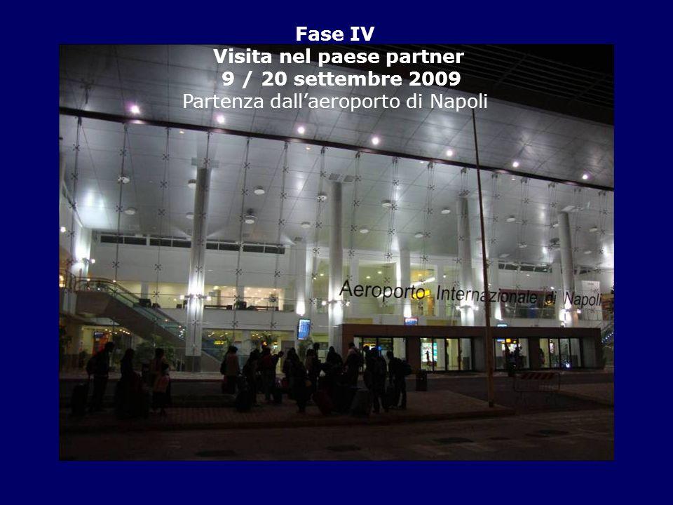 Fase IV Visita nel paese partner 9 / 20 settembre 2009 Partenza dallaeroporto di Napoli