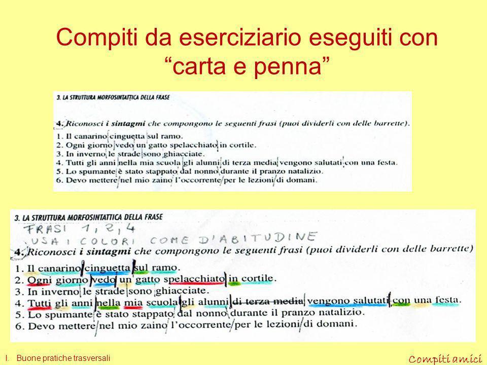 Compiti amici I compiti a casa Ridotti Annotati in modo decifrabile Con indicazioni di metodo il più possibile personalizzate Anche attuati con strume