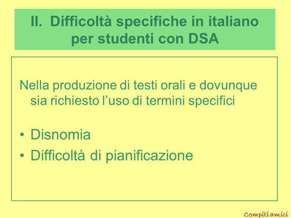 Compiti amici II. Difficoltà specifiche in italiano per studenti con DSA Nellaffrontare un testo scritto Lettura spesso lenta e stentata, comunque fat