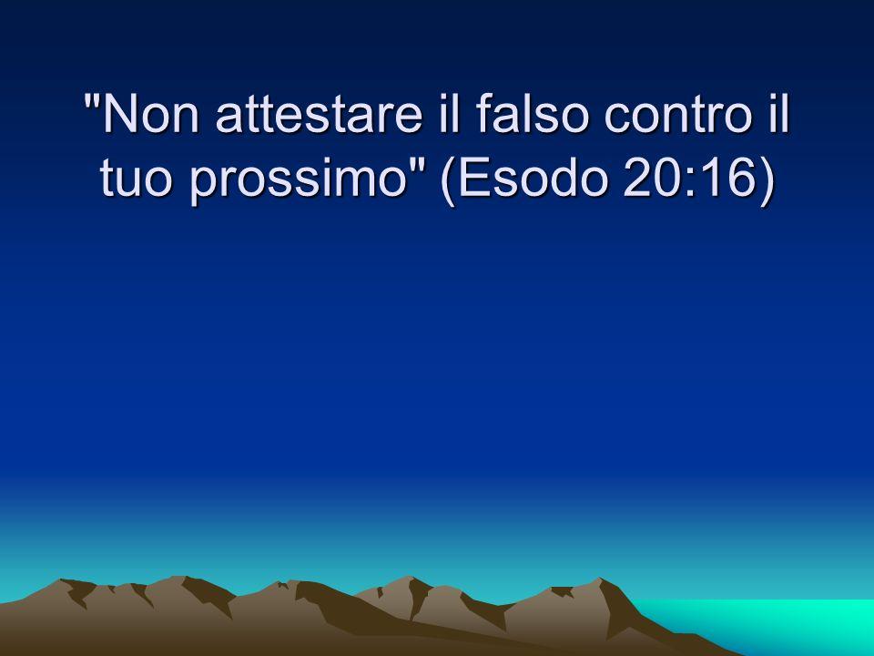 Non attestare il falso contro il tuo prossimo (Esodo 20:16)