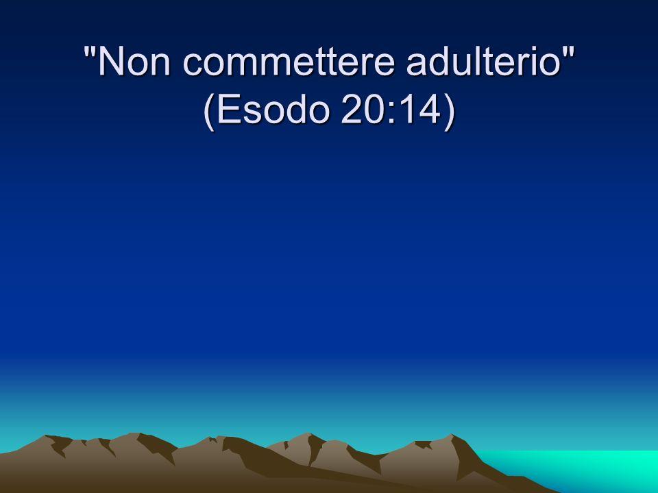 Non commettere adulterio (Esodo 20:14)