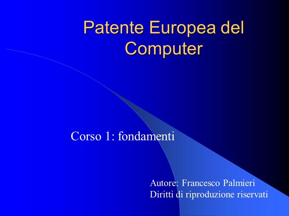 Patente Europea del Computer Corso 1: fondamenti Autore: Francesco Palmieri Diritti di riproduzione riservati