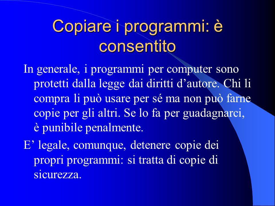 Copiare i programmi: è consentito In generale, i programmi per computer sono protetti dalla legge dai diritti dautore. Chi li compra li può usare per