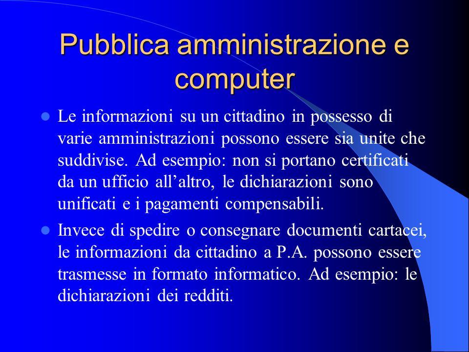 Pubblica amministrazione e computer Le informazioni su un cittadino in possesso di varie amministrazioni possono essere sia unite che suddivise. Ad es