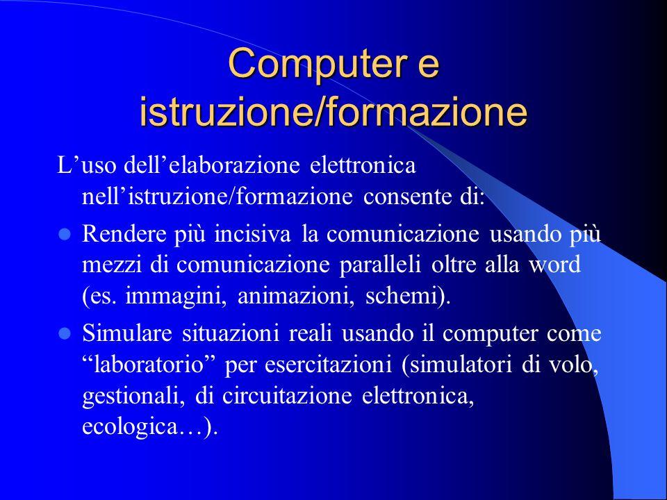 Computer e istruzione/formazione Luso dellelaborazione elettronica nellistruzione/formazione consente di: Rendere più incisiva la comunicazione usando