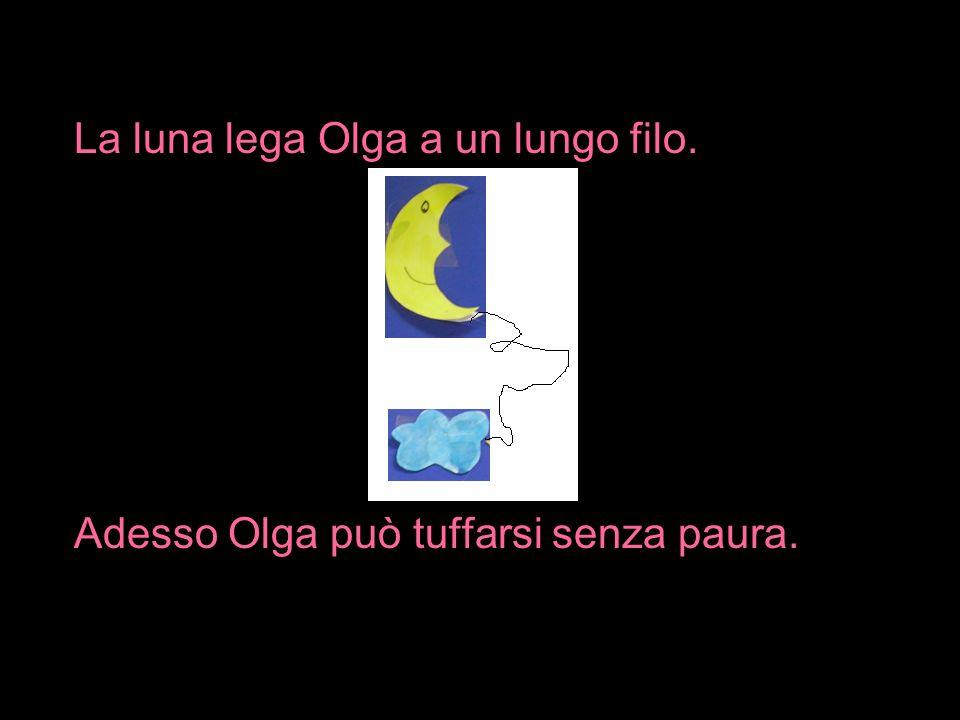 La luna lega Olga a un lungo filo. Adesso Olga può tuffarsi senza paura.