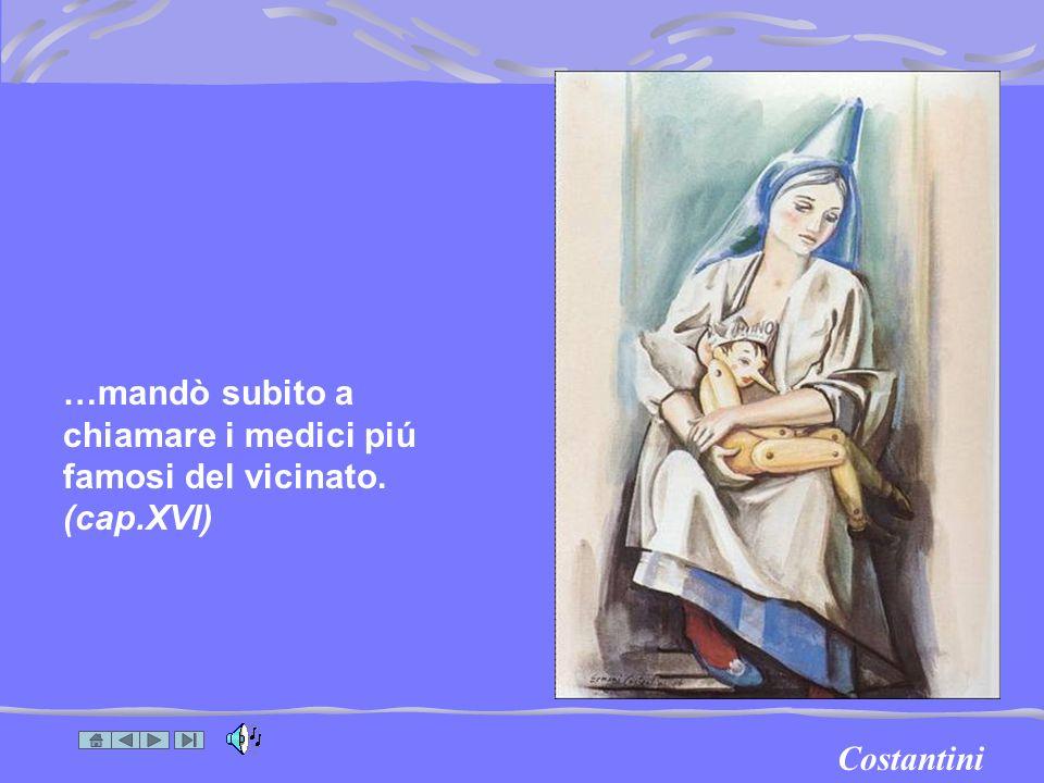 Costantini …mandò subito a chiamare i medici piú famosi del vicinato. (cap.XVI)