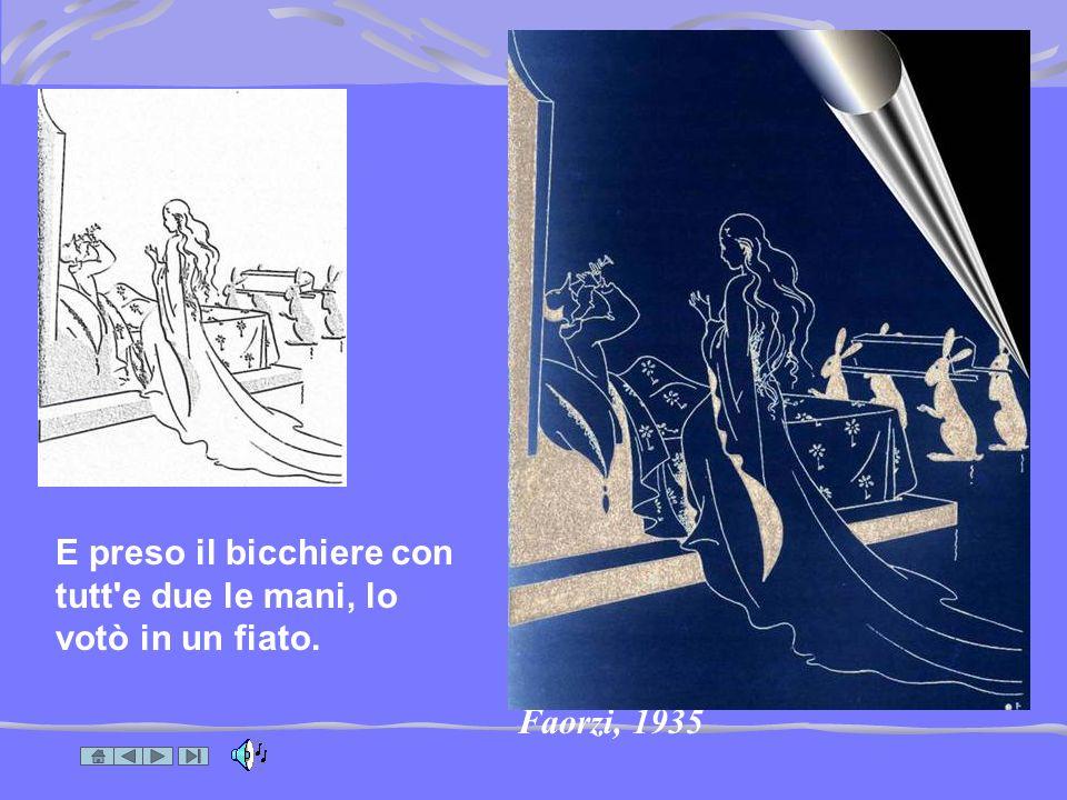 Faorzi, 1935 E preso il bicchiere con tutt e due le mani, lo votò in un fiato.