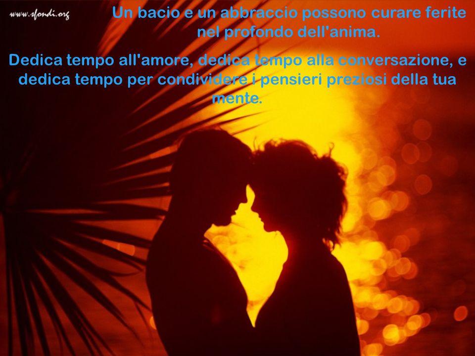Un bacio e un abbraccio possono curare ferite nel profondo dell anima.