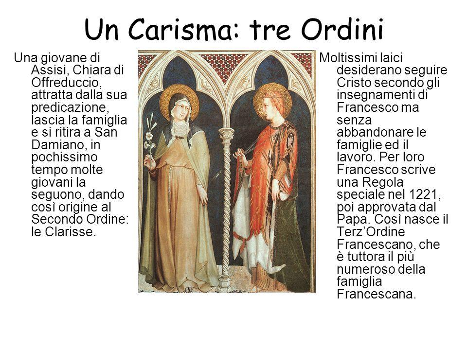 Un Carisma: tre Ordini Una giovane di Assisi, Chiara di Offreduccio, attratta dalla sua predicazione, lascia la famiglia e si ritira a San Damiano, in pochissimo tempo molte giovani la seguono, dando così origine al Secondo Ordine: le Clarisse.