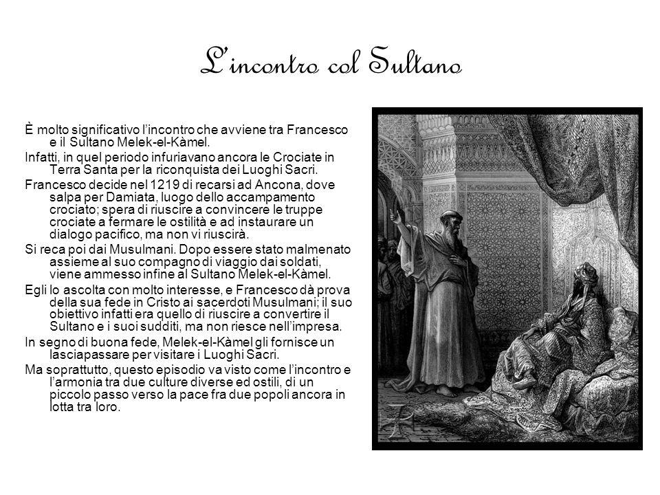 Lincontro col Sultano È molto significativo lincontro che avviene tra Francesco e il Sultano Melek-el-Kàmel.