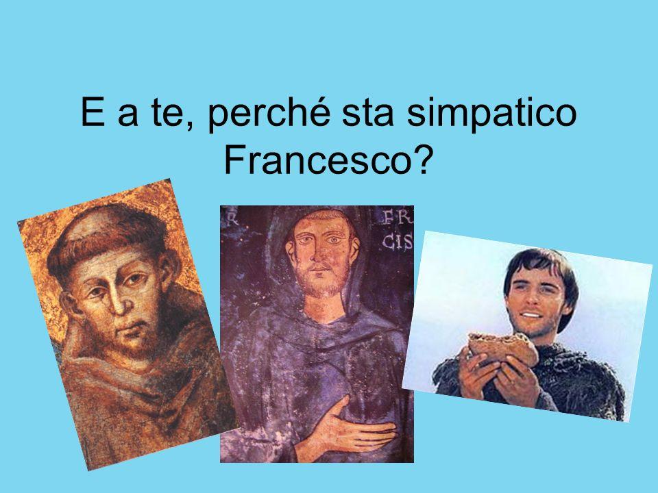 E a te, perché sta simpatico Francesco?