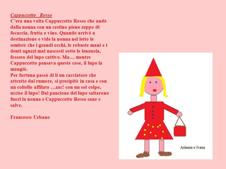 Cappuccetto Rosso Cera una volta Cappuccetto Rosso che andò dalla nonna con un cestino pieno zeppo di focaccia, frutta e vino. Quando arrivò a destina